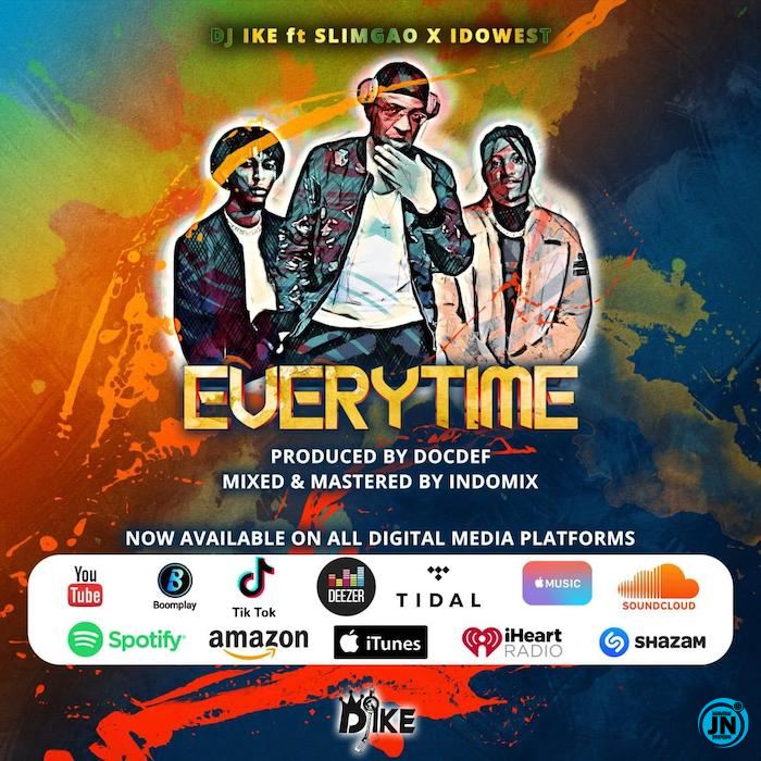 DJ Ike - Everytime ft. Slimgao & Idowest